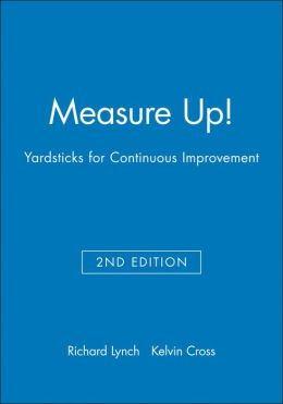 Measure Up!: Yardsticks for Continuous Improvement