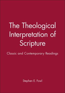 The Theological Interpretation of Scripture: Classic and Contemporary Readings