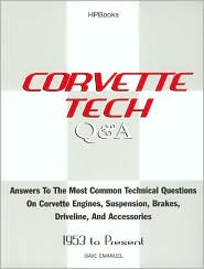 Corvette Tech Q and A: Answers to the Most Common Technical Questions: 1953 to Present