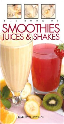 Book of Smoothies, Juices, and Shakes