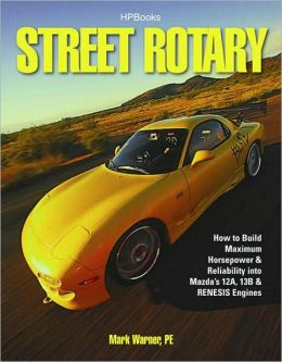 Street Rotary: How to Build Maximum Horsepower & Reliability into Mazdaa