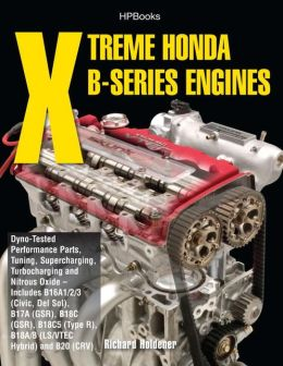 Xtreme Honda B-Series Engines HP1552: Dyno-Tested Performance Parts Combos, Supercharging, Turbocharging and NitrousOxide--Includes B16A1/2/3 (Civic, Del Sol), B17A (GSR), B18C (GSR), B18C5 (TypeR, B18A/B (LS/VTEC Hybrid), B20 (CRV)