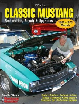 Classic Mustang: Restoration, Repair and Upgrades