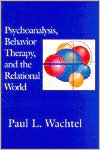Psychoanalysis, Behavior Therapy, and the Relational World