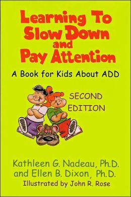 Learning to Slow down and Pay Attention: A Book for Kids about ADD