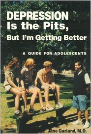 Depression Is the Pits, but I'm Getting Better: A Guide for Adolescents