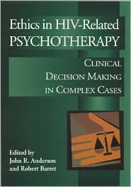 Ethics in HIV-Related Psychotherapy: Clinical Decision Making in Complex Cases