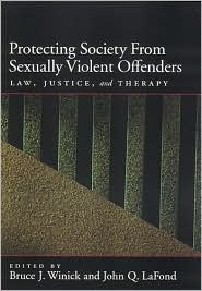 Protecting Society from Sexually Dangerous Offenders (Law and Public Policy: Psychology and the Social Sciences Series): Law, Justice, and Therapy