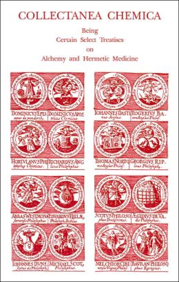 Collectanea Chemica: Being Certain Select Treatises of Alchemy and Hermetic Medicine