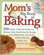 Mom's Big Book of Baking: 200 Simple, Foolproof Recipes for Delicious Family Treats to Get You Through Every Birthday Party, Class Picnic, Potluck, Bake Sale, Holiday and No-School Day
