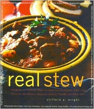 Real Stew: 300 Recipes for Authentic Home-Cooked Cassoulet, Gumbo, Chili, Curry, Minestrone, Bouillabaisse, Stroganoff, Goulash, Chowder and Much More