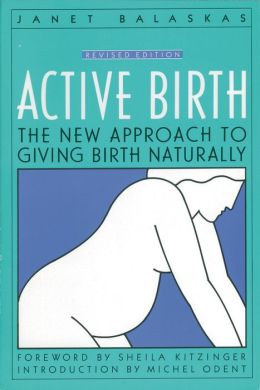Active Birth - Revised Edition: The New Approach to Giving Birth Naturally