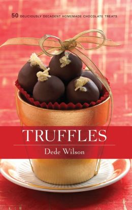 Truffles: 50 Deliciously Decadent Homemade Chocolate Treats