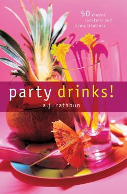 Party Drinks!: 50 Classic Cocktails and Lively Libations