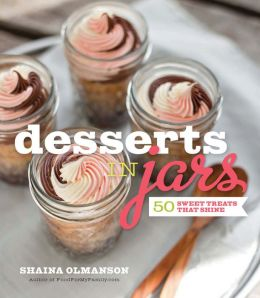Desserts in Jars: 50 Sweet Treats that Shine