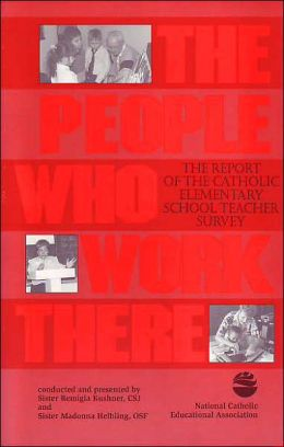 The People Who Work There: The Report of the Catholic Elementary School Teacher Survey