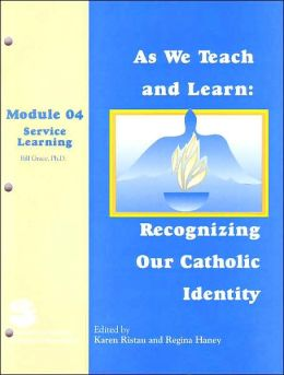As We Teach and Learn: Recognizing Our Catholic Identity: Service Learning