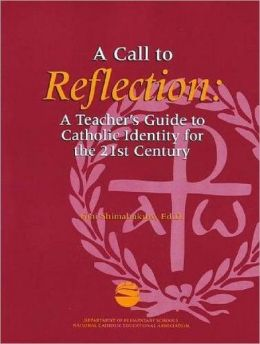 A call to reflection: A teacher's guide to Catholic identity for the 21st century