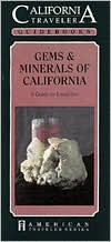 California Traveler Guidebook: Gems & Minerals Of California