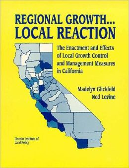 Regional Growth . . . Local Reaction: The Enactment and Effects of Local Growth Control and Management Measures in California