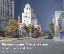 Visioning and Visualization: People, Pixels, and Plans
