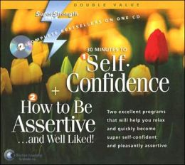30 Minutes to Self-Confidence/How to Be Assertive...and Well Liked!
