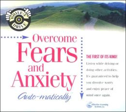 Overcome Fears and Anxiety...Automatically