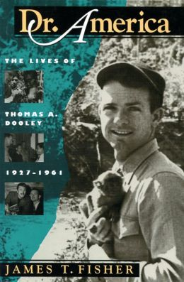 Dr. America: The Lives of Thomas A. Dooley, 1927-1961
