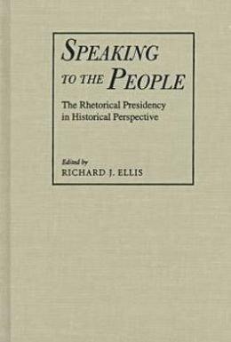 Speaking to the People: The Rhetorical Presidency in Historical Perspective