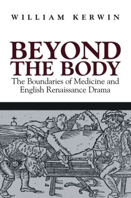 Beyond the Body: The Boundaries of Medicine and English Renaissance Drama