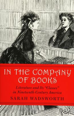 In the Company of Books: Literature and Its Classes in Nineteenth-Century America