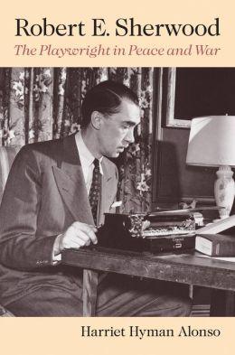 Robert E Sherwood Playwright Peace & War