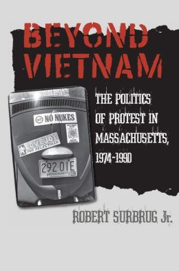 Beyond Vietnam: The Politics of Protest in Massachusetts, 1974-1990