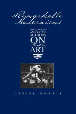 Remarkable Modernisms: Contemporary American Authors on Modern Art