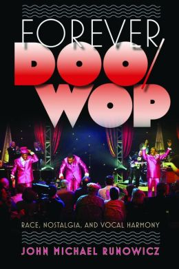 Forever Doo Wop: Race, Nostalgia, and Vocal Group Harmony