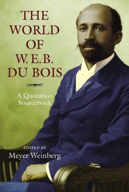 The World of W.E.B. Du Bois: A Quotation Sourcebook