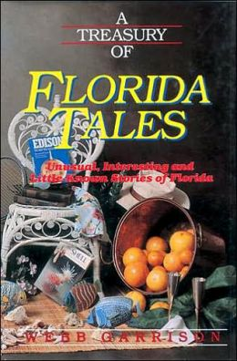 A Treasury Of Florida Tales: Unusual, Interesting, and Little-Known Stories of Florida
