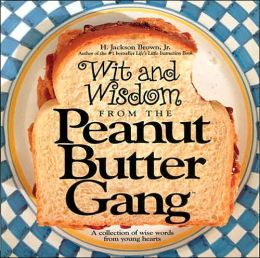 Wit and Wisdom from the Peanut Butter Gang; A Collection of Wise Words from Young Hearts