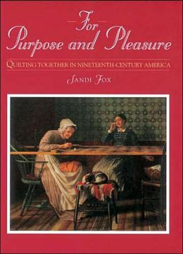 For Purpose and Pleasure: Quilting Together in Nineteenth-Century America