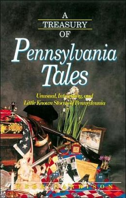 A Treasury Of Pennsylvania Tales: Unusual, Interesting, and Little-Known Stories of Pennsylvania