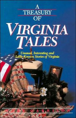 A Treasury Of Virginia Tales: Unusual, Interesting, and Little-Known Stories of Virginia