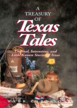 A Treasury of Texas Tales: Unusual, Interesting, and Little-Known Stories of Texas
