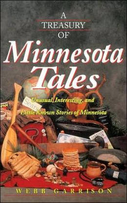 A Treasury Of Minnesota Tales: Unusual, Interesting, and Little-Known Stories of Minnesota