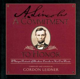 A Commitment To Honor: A Unique Portrait of Abraham Lincoln in His Own Words
