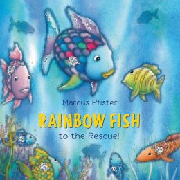 Rainbow fish to the rescue by marcus pfister for Rainbow fish to the rescue