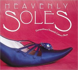Heavenly Soles: Extraordinary Twentieth-Century Shoes