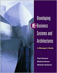 Developing E-Business Systems and Architectures: A Manager's Guide