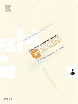 Essential Mathematics for Games and Interactive Applications: A Programmer's Guide