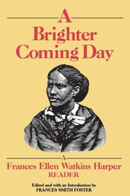 A Brighter Coming Day: A Frances Ellen Watkins Harper Reader