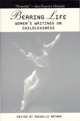 Bearing Life: Women's Writings on Childlessness